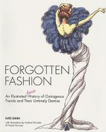 Forgotton Fashion : An Illustrated Faux History of Outrageous Trends and Their Untimely Demise - Katie Hahn