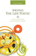 Writing the Life Poetic : An Invitation to Read and Write Poetry - Sage Cohen