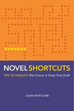 Novel Shortcuts : Ten Techniques That Ensure a Great First Draft - Laura Whitcomb