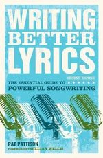 Writing Better Lyrics, 2nd Edition : Where & How to Find the Right Agents to Represent ... - Pat Pattison