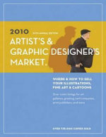 2010 Artist's and Graphic Designer's Market : Where & How to Sell Your Illustrations, Fine Art & Cartoons - Writer's Digest Books