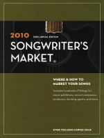 2010 Songwriter's Market : Where & How to Market Your Songs