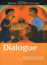 Write Great Fiction - Dialogue : Dialogue : Techniques and Exercises for Crafting Effective Dialogue - Gloria Kempton