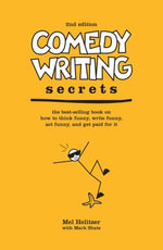 Comedy Writing Secrets : The Best-selling Book on how to Think Funny, Write Funny, Act Funny, and Get Paid for it - Mel Helitzer