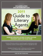 2011 Guide to Literary Agents : Over 550 Updated Listings to Help You Find the Right Agent for Your Work - Chuck Sambuchino