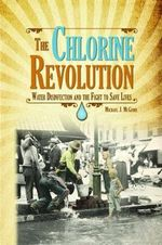 The Chlorine Revolution: : The History of Water Disinfection and the Fight to Save Lives - Michael J McGuire