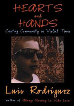 Hearts and Hands : Making Peace in Violent Times - Luis J. Rodriguez