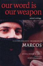 Our Word is Our Weapon : Selected Writings - Subcomandante Insurgente Marcos