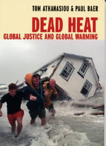 Dead Heat : Globalization and Global Warming :  Globalization and Global Warming - Tom Athanasiou