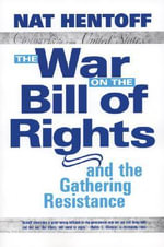 The War on the Bill of Rights : And the Gathering Resistance - Nat Hentoff