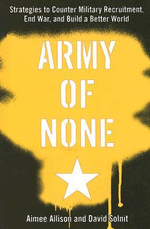 Army of None : Strategies to Counter Military Recruitment, End War and Build a Better World - David Solnit