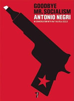 Goodbye Mr. Socialism - Antonio Negri