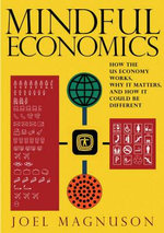 Mindful Economics : How the US Economy Works, Why it Matters, and How it Could be Different - Joel Magnuson