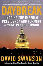 Daybreak : Undoing the Imperial Presidency and Forming a More Perfect Union - David Swanson