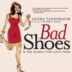 Bad Shoes and the Women Who Love Them : And the women who love them - Leora Tanenbaum