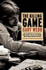 The Killing Game : The Writings of an Intrepid Investigative Reporter - Gary Webb
