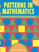 Patterns in Mathematics, Grades 3-6 : Investigating Patterns in Number Relationships - Paul Swan