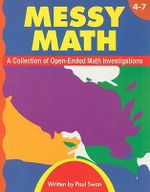 Messy Math, Grades 4-7 : A Collection of Open-Ended Math Investigations - Paul Swan