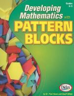 Developing Mathematics with Pattern Blocks, Grades K-5 - Paul Swan