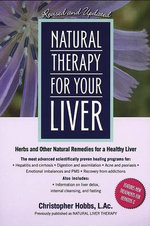 Natural Therapy for Your Liver  : Herbs and Other Natural Remedies for a Healthy Liver - Christopher Hobbs