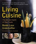 Living Cuisine : The Art and Spirit of Raw Foods - Renee Loux Underkoffler