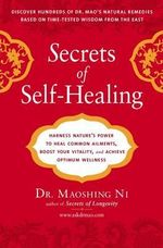 Secrets of Self-Healing : Harness Natures Power to Heal Common Ailments, Boost Your Vitality, and Achieve Optimum Wellness - Maoshing Ni