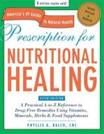Prescription for Nutritional Healing, Fifth Edition : A Practical A-to-Z Reference to Drug-Free Remedies Using Vitamins, Minerals, Herbs & Food  Supplements - Phyllis Balch