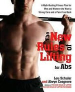 The New Rules of Lifting for Abs : A Myth-busting Fitness Plan for Men and Women Who Want a Strong Core and a Pain-free Back - Lou Schuler