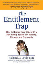 The Entitlement Trap : How to Rescue Your Child with a New Family System of Choosing, Earning, and Ownership - Linda Eyre