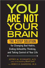 You are Not Your Brain : The 4-Step Solution for Ending Destructive Behavior, Changing Bad Habits, and Taking Control of Your Life - Jeffrey Schwartz