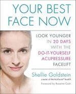 Your Best Face Now : Look Younger in 20 Days with the Do-It-Yourself Acupressure Facelift - Shellie Goldstein