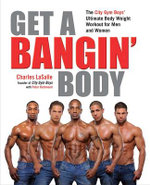 Get a Bangin' Body : The City Gym Boys' Ultimate Body Weight Workout for Men & Women - Charles LaSalle