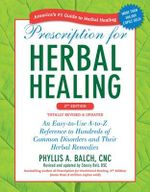 Prescription for Herbal Healing : An Easy-to-Use A-to-Z Reference to Hundreds of Common Disorders and Their Herbal Remedies - Phyllis A. Balch