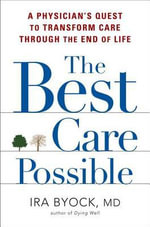 The Best Care Possible : A Physician's Quest to Transform Care Through the End of Life - Ira Byock