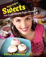 Sticky Fingers' Sweets : 100 Super-Secret Vegan Recipes - Doron Petersan