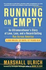 Running On Empty : An Ultramarathoner's Story of Love, Loss and a Record Setting Run Across America - Marshall Ulrich