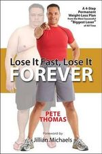Lose It Fast, Lose It Forever : A 4-Step Permanent Weight Loss Plan from the Most Successful