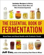 The Essential Book of Fermentation : Great Taste and Good Health with Probiotic Foods - Jeff Cox