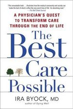 The Best Care Possible : A Physician's Quest to Transform Care Through the End of Life - Professor Ira Byock