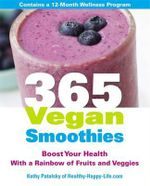 365 Vegan Smoothies : Boost Your Health with a Rainbow of Fruits and Veggies - Kathy Patalsky