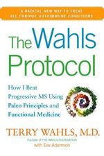The Wahls Protocol : How I Beat Progressive MS Using Paleo Principles and Functional Medicine - Eve Adamson