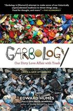 Garbology : Our Dirty Love Affair with Trash - Ed Humes