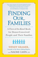 Finding Our Families : A First-Of-Its-Kind Book for Donor-Conceived People and Their Families - Wendy Kramer