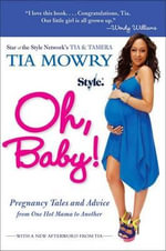 Oh, Baby! : Pregnancy Tales and Advice from One Hot Mama to Another - Tia Mowry