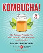 Kombucha! : The Amazing Probiotic Tea that Cleanses, Heals, Energizes, and Detoxifies - Eric Childs
