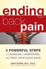 Ending Back Pain : 5 Powerful Steps to Diagnose, Understand, and Treat Your Ailing Back - Dr. Jack Stern