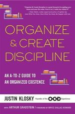 Organize & Create Discipline : An A-to-Z Guide to an Organized Existence - Justin Klosky