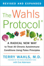 The Wahls Protocol : A Radical New Way to Treat All Chronic Autoimmune Conditions Using Paleo Principles - Terry Wahls