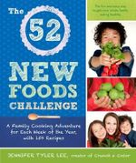 The 52 New Foods Challenge : A Family Cooking Adventure for Each Week of the Year - Jennifer Tyler Lee