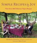 Simple Recipes for Joy : More Than 200 Delicious Vegan Recipes - Sharon Gannon